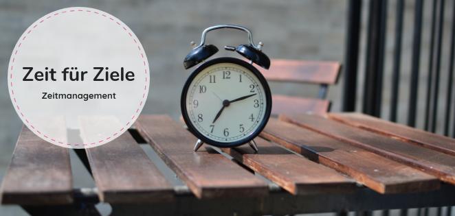 Zeit finden für Ziele mit dem richtigen Zeitmanagement